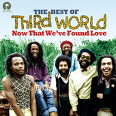 Now That We've Found Love by Third World
