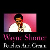 Peaches and Cream by Wayne Shorter