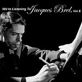 We're Listening To Jacques Brel, Vol. 6 by Jacques Brel