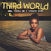 Girl, You'll Be a Woman Soon by Third World