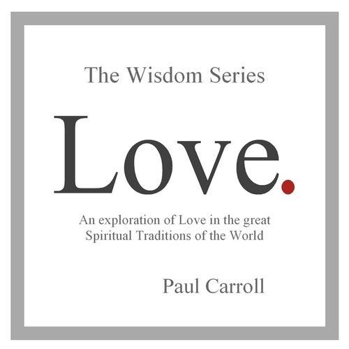 The Wisdom Series: Love by Paul Carroll