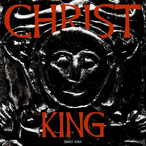 Christ the King by James Kole