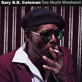 Too Much Weekend by Gary B.B. Coleman