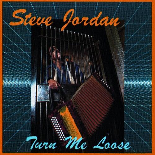 Turn Me Loose by Steve Jordan