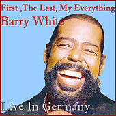 You're The First ,The Last, My Everything (Live In Germany) de Barry White