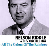 All The Colors Of The Rainbow by Nelson Riddle