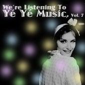 We're Listening To Yé Yé Music! Vol. 7 de Various Artists