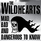 Mad, Bad and Dangerous to Know de The Wildhearts
