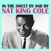 In The Sweet By And By von Nat King Cole