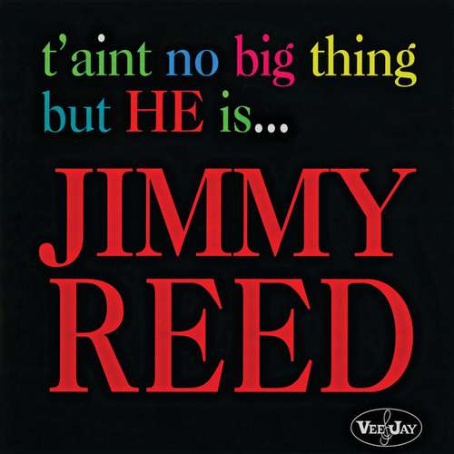 T'Aint No Big Thing But He Is... by Jimmy Reed