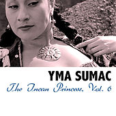 The Incan Princess, Vol. 6 von Yma Sumac