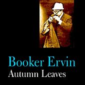 Autumn Leaves by Booker Ervin