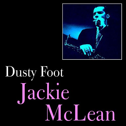 Dusty Foot by Jackie McLean