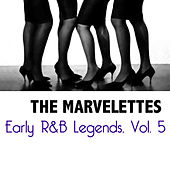 Early R&B Legends, Vol. 5 by The Marvelettes