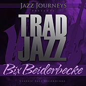 Jazz Journeys Presents Trad Jazz - Bix Beiderbecke de Various Artists