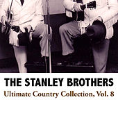 Ultimate Country Collection, Vol. 8 von The Stanley Brothers