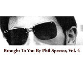 Brought To You By Phil Spector, Vol. 4 de Various Artists