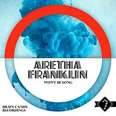 Won't Be Long by Aretha Franklin