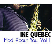 Mad About You, Vol. 1 by Ike Quebec
