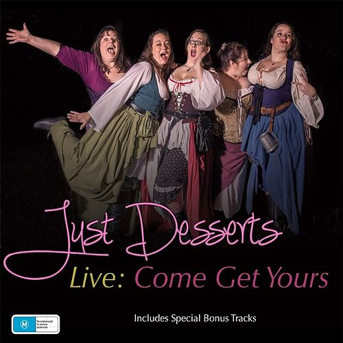 Just Desserts Live: Come Get Yours! by Just Desserts