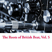 The Roots of British Beat, Vol. 5 de Various Artists