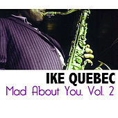 Mad About You, Vol. 2 by Ike Quebec