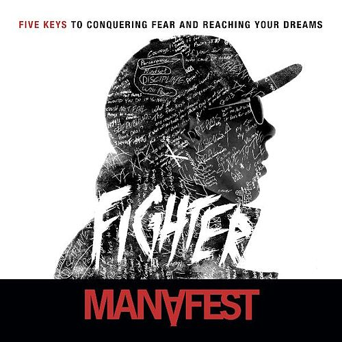 Fighter 5 Keys to Conquering Fear & Reaching Your Dreams by Manafest