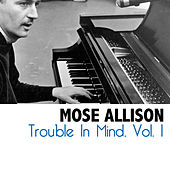Trouble In Mind, Vol. 1 de Mose Allison