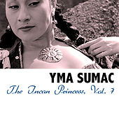 The Incan Princess, Vol. 7 von Yma Sumac