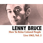 How To Relax Colored People - Live 1962, Vol. 2 von Lenny Bruce