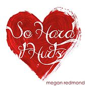 So Hard It Hurts by Megan Redmond