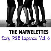 Early R&B Legends, Vol. 6 by The Marvelettes