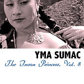 The Incan Princess, Vol. 8 von Yma Sumac
