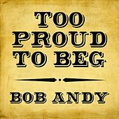 Too Proud to Beg by Bob Andy