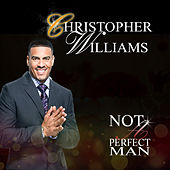 Not a Perfect Man - Single by Christopher Williams
