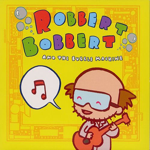 Robbert Bobbert and the Bubble Machine by Robbert Bobbert and the Bubble Machine