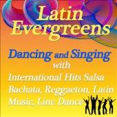Latin Evergreens: Dancing And Singing With International Hits (Salsa, Bachata, Reggaeton, Latin Music, Line Dance) de Various Artists