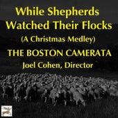While Shepherds Watched Their Flocks (Two Christmas Carol Settings) von Boston Camerata and Joel Cohen