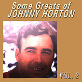 Some Greats of Johnny Horton, Vol. 2 by Johnny Horton