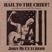 Hail To The Chief! And Other Short Shelf-Life Classics by John McCutcheon