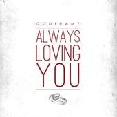 Always Loving You by GodFrame