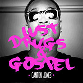 Lust, Drugs & Gospel by Canton Jones