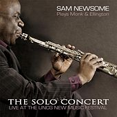 The Solo Concert: Sam Newsome Plays Monk and Ellington (Live) by Sam Newsome