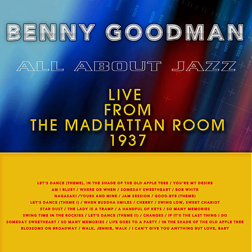 All About Jazz: Benny Goodman (Live from the Madhattan Room, 1937) by Benny Goodman