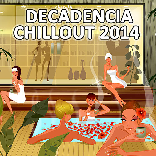 Decandencia Chillout 2014 by Various Artists