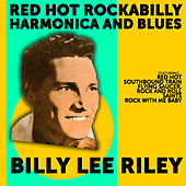 Billy Lee Riley: Red Hot Rockabilly,Harmonica and Blues de Billy Lee Riley