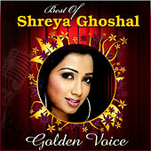 Golden Voice - Best of Shreya Ghoshal by Various Artists