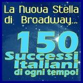 La nuova stella di Broadway (150 successi italiani di ogni tempo!) de Various Artists