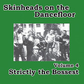 Skinheads on the Dancefloor Vol. 4 - Strictly the Bossest de Various Artists