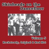 Skinheads on the Dancefloor Vol. 5: Rocksteady, Original & Red Hot by Various Artists